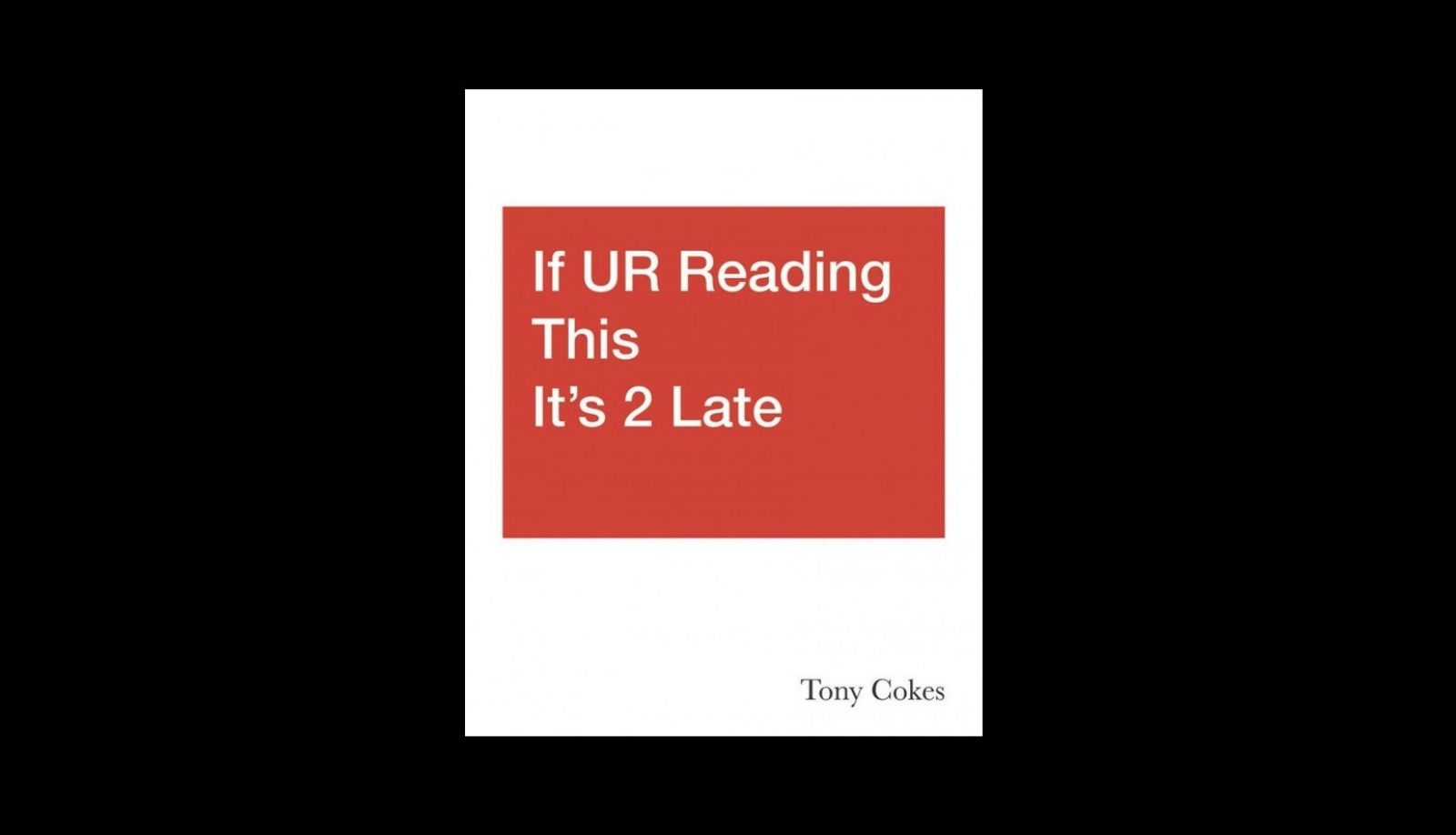 Tony Cokes: If UR Reading This It's 2 Late, Vol. 1–3 (2020)
